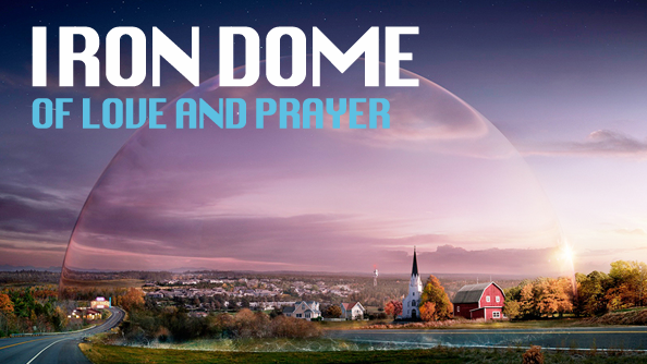 Iron Dome of Love and Prayer